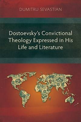 Picture of Dostoevsky's Convictional Theology Expressed in His Life and Literature