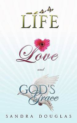 Life, Love and Gods Grace