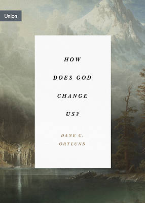 Picture of How Does God Change Us?