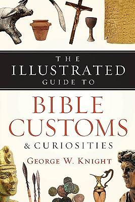 The Illustrated Guide to Bible Customs and Curiosities