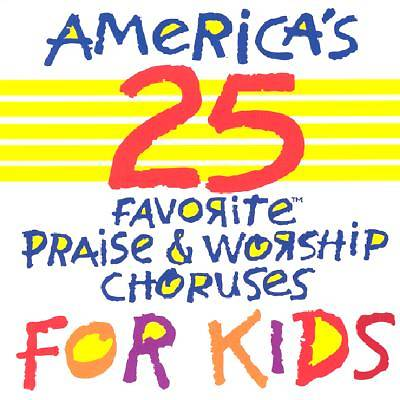 Americas 25 Favorite Praise & Worship Choruses for Kids
