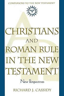 Christians and Roman Rule in the New Testament
