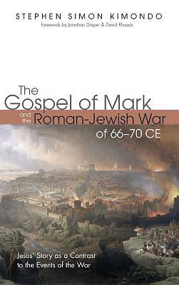 Picture of The Gospel of Mark and the Roman-Jewish War of 66-70 Ce