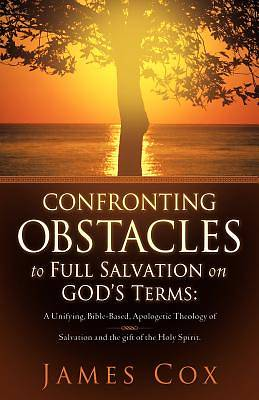Confronting Obstacles to Full Salvation on Gods Terms