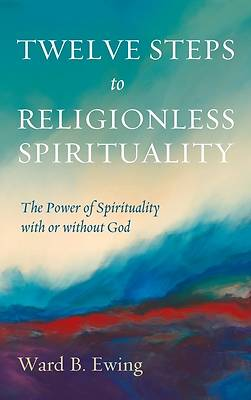 Picture of Twelve Steps to Religionless Spirituality