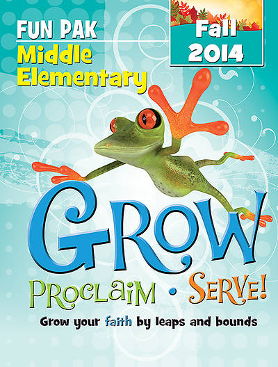 Grow, Proclaim, Serve! Middle Elementary Fun Pak Fall 2014
