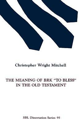 "The Meaning of Brk ""To Bless"" in the Old Testament"