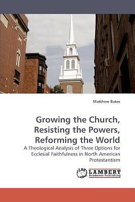 Picture of Growing the Church, Resisting the Powers, Reforming the World