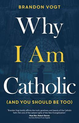 Picture of Why I Am Catholic (and You Should Be Too)