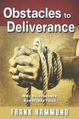 Obstacles to Deliverance - Why Deliverance Sometimes Fails