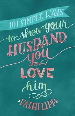 101 Simple Ways to Show Your Husband You Love Him [Adobe Ebook]