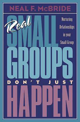Real Small Groups Dont Just Happen