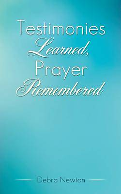 Testimonies Learned, Prayer Remembered