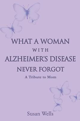 Picture of What a woman with Alzheimer's Disease never forgot