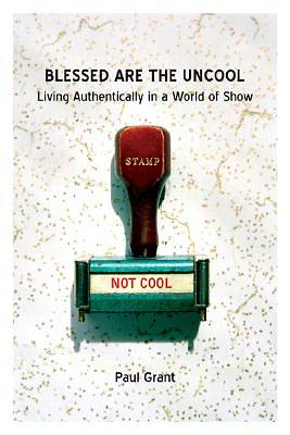 Blessed Are the Uncool