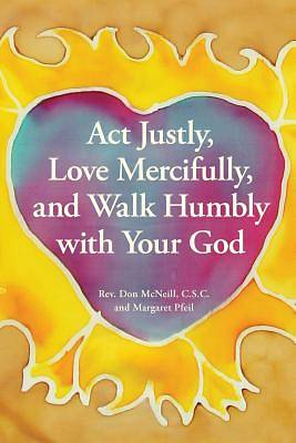 ACT Justly, Love Mercifully, and Walk Humbly with Your God