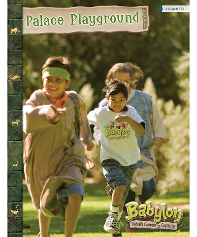 Vacation Bible School (VBS) 2018 Babylon Palace Playground Leader Manual