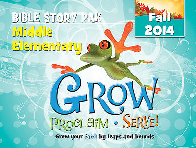 Grow, Proclaim, Serve! Middle Elementary Bible Story Pak Fall 2014
