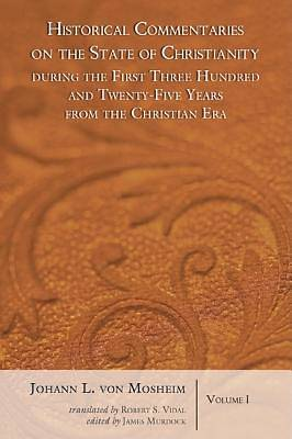 Historical Commentaries on the State of Christianity During the First Three Hundred and Twenty-Five Years from the Christian Era, 2 Volumes