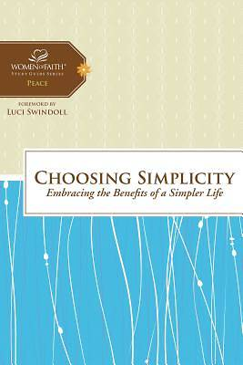 Women of Faith Study Guide Series - Choosing Simplicity