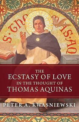 Picture of The Ecstasy of Love in the Thought of Thomas Aquinas