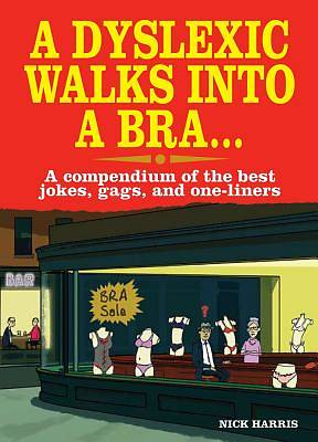 Picture of A Dyslexic Walks Into a Bra . . .