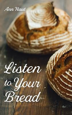 Picture of Listen to Your Bread