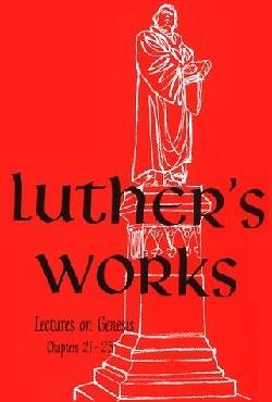 Luthers Works, Volume 4 (Genesis Chapters 21-25)