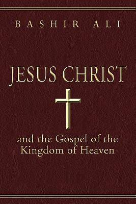 Jesus Christ and the Gospel of the Kingdom of Heaven