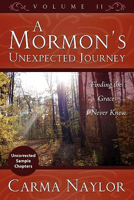 A Mormons Unexpected Journey, Volume 2