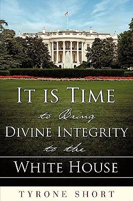 It Is Time to Bring Divine Integrity to the White House It Is Time to Bring Divine Integrity to the White House