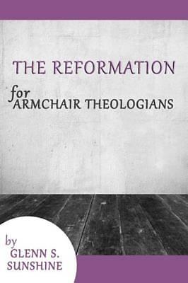 The Reformation for Armchair Theologians [ePub Ebook]