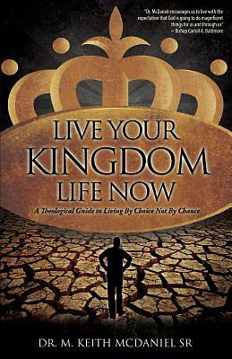 Live Your Kingdom Life Now