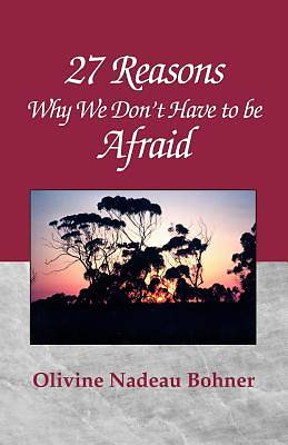 27 Reasons Why We Dont Have to Be Afraid