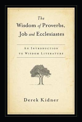 The Wisdom of Proverbs, Job, and Ecclesiastes