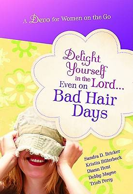 Delight Yourself in the Lordeven on Bad Hair Days