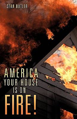 America Your House Is on Fire!