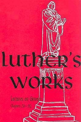 Luthers Works, Volume 5 (Genesis Chapters 26-30)