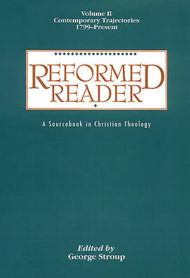 Reformed Reader Volume 2: Contemporary Trajectories, 1799-Present