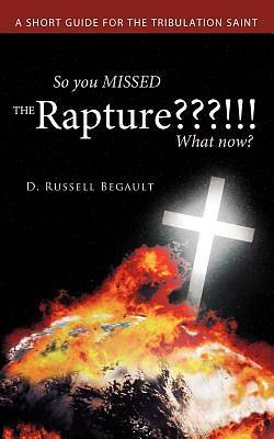 So You Missed the Rapture !!! What Now?