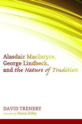 Picture of Alasdair Macintyre, George Lindbeck, and the Nature of Tradition