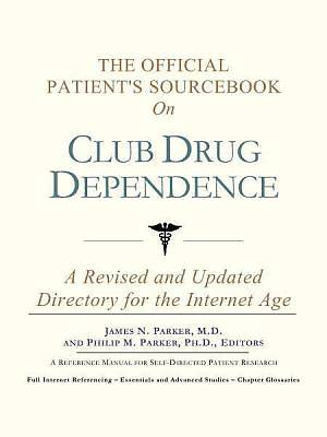 The Official Patients Sourcebook on Club Drug Dependence [Adobe Ebook]