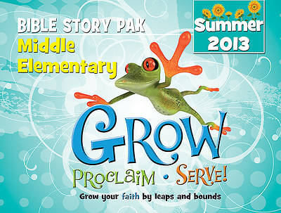 Grow, Proclaim, Serve! Middle Elementary Bible Story Pak Summer 2013