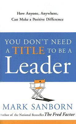 You Dont Need a Title to Be a Leader