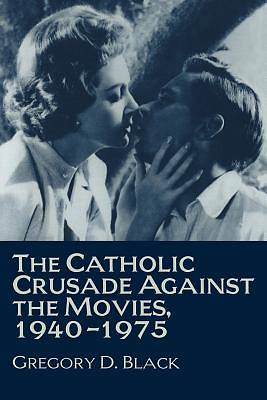 Picture of The Catholic Crusade Against the Movies, 1940 1975