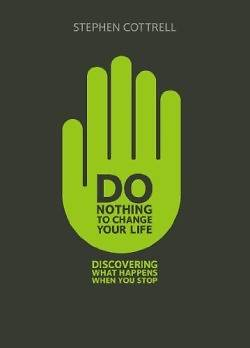 Do Nothing to Change Your Life
