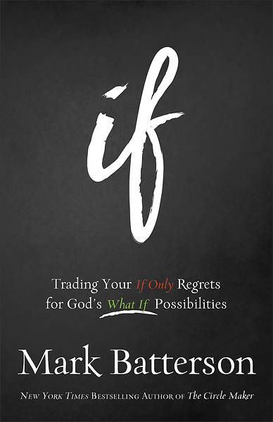 If: Trading Your If Only Regrets for Gods What If Possibilities