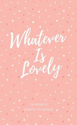 Whatever Is Lovely (2019 Planner)