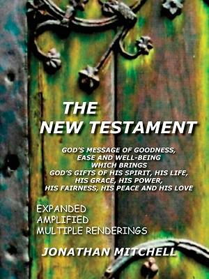 The New Testament - Gods Message of Goodness, Ease and Well-Being Which Brings Gods Gifts of His Spirit, His Life, His Grace, His Power, His Fairnes