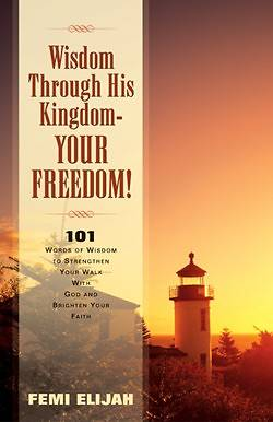 Wisdom Through His Kingdom-Your Freedom!